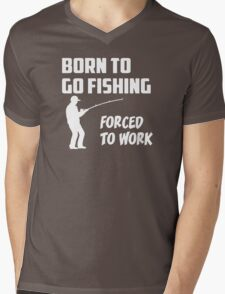Born to Go Fishing Forced To Work  Mens V-Neck T-Shirt