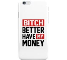 Bitch better have my money iPhone Case/Skin