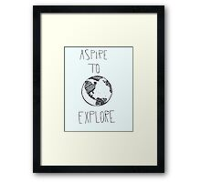 Aspire to Explore Framed Print