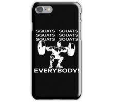 Squats Squats Squats Squats Squats Squats! EVERYBODY! iPhone Case/Skin