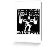 Squats Squats Squats Squats Squats Squats! EVERYBODY! Greeting Card