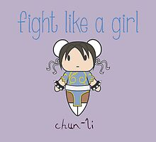 Fight Like a Girl - Chun-Li | Street Fighter by isasaldanha
