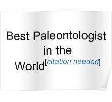 Best Paleontologist in the World - Citation Needed! Poster