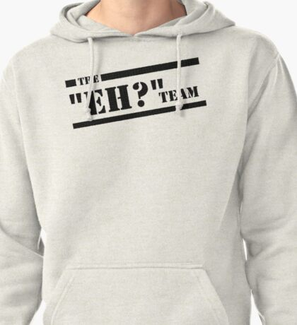 """The """"Eh?"""" Team - Black Graphic, Funny Pullover Hoodie"""