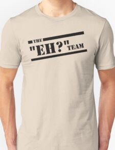 """The """"Eh?"""" Team - Black Graphic, Funny Unisex T-Shirt"""