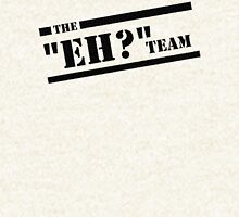 "The ""Eh?"" Team - Black Graphic, Funny Hoodie"