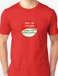 YES, I'M ITALIAN SORRY FOR BUNGA BUNGA T-Shirt