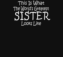 Worlds Greatest SISTER Mothers Day Birthday Gift Funny Unisex T-Shirt