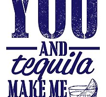 You And Tequila Make Me Crazy by fashionera