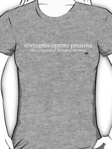 Corruptio optimi pessima T-Shirt