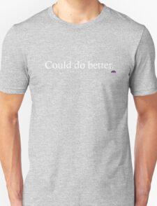 Could do better Unisex T-Shirt