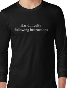 Has difficulty following instructions Long Sleeve T-Shirt