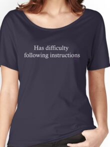 Has difficulty following instructions Women's Relaxed Fit T-Shirt