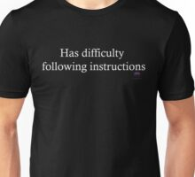 Has difficulty following instructions Unisex T-Shirt