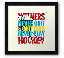 Winners Never Quit & Quitters Never Play Hockey Framed Print