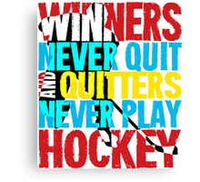 Winners Never Quit & Quitters Never Play Hockey Canvas Print
