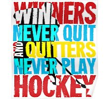 Winners Never Quit & Quitters Never Play Hockey Poster
