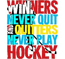 Winners Never Quit & Quitters Never Play Hockey Photographic Print