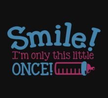 SMILE! I'm only this little once Baby Tee