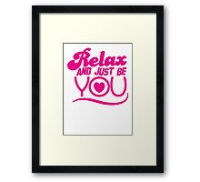 RELAX and just be YOU! with heart Framed Print
