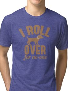 I ROLL OVER with puppy for no-one Tri-blend T-Shirt