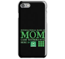 The international BANK OF MOM cash withdrawal here with ATM CASH MONEY iPhone Case/Skin