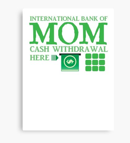 The international BANK OF MOM cash withdrawal here with ATM CASH MONEY Canvas Print
