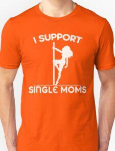 I Support Single Moms Unisex T-Shirt