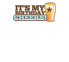 Cheers! It's my BIRTHDAY! with beer glass pint Photographic Print