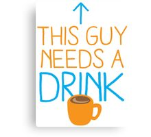 This guy needs a drink (coffee cup) Canvas Print