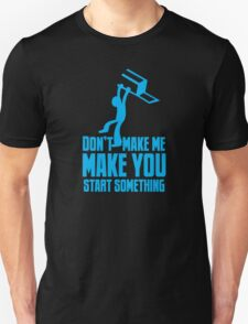 Don't make me, make you start something with bar fight guy Unisex T-Shirt