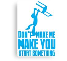 Don't make me, make you start something with bar fight guy Canvas Print
