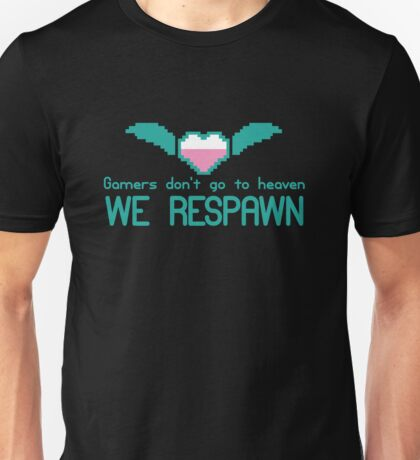 Gamers don't go to HEAVEN they RESPAWN Unisex T-Shirt