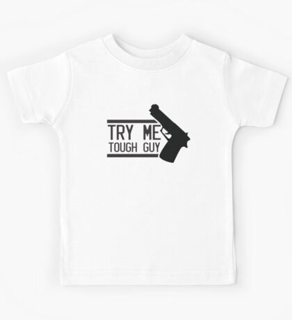 TRY ME TOUGH GUY with a hand gun Kids Tee