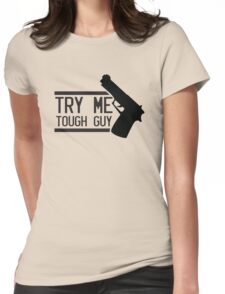 TRY ME TOUGH GUY with a hand gun Womens Fitted T-Shirt