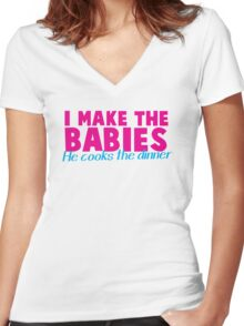 I MAKE the BABIES - He COOKS the DINNER Women's Fitted V-Neck T-Shirt
