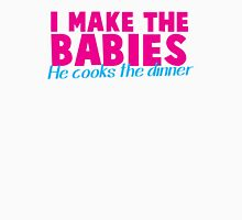 I MAKE the BABIES - He COOKS the DINNER Womens Fitted T-Shirt
