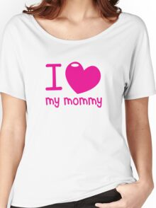I LOVE (Heart) my MOMMY! cute mothers day shirt Women's Relaxed Fit T-Shirt