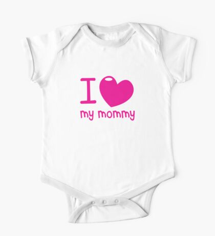 I LOVE (Heart) my MOMMY! cute mothers day shirt One Piece - Short Sleeve