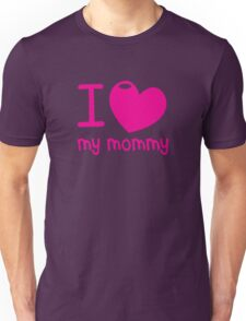 I LOVE (Heart) my MOMMY! cute mothers day shirt Unisex T-Shirt