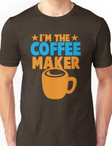I'm the COFFEE MAKER Unisex T-Shirt