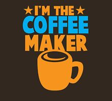 I'm the COFFEE MAKER Unisex T-Shirt