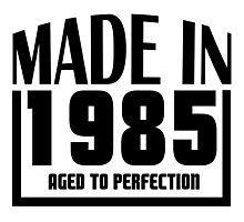 MADE IN 1985 AGED TO PERFECTION Photographic Print