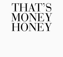 That's Money Honey Unisex T-Shirt