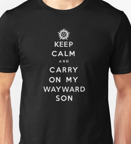 Keep Calm and Carry On My Wayward Son - white text Unisex T-Shirt