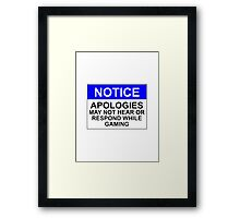 NOTICE: APOLOGIES, MAY NOT HEAR OR RESPOND WHILE GAMING Framed Print
