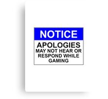 NOTICE: APOLOGIES, MAY NOT HEAR OR RESPOND WHILE GAMING Canvas Print