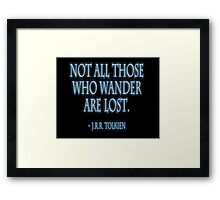 J.R.R. Tolkien, 'Not all those who wander are lost.'  on BLACK Framed Print