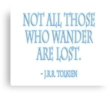"J.R.R. Tolkien, ""Not all those who wander are lost."" on WHITE Canvas Print"