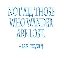 "J.R.R. Tolkien, ""Not all those who wander are lost."" on WHITE Photographic Print"